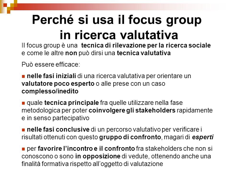 Il focus group è una tecnica di rilevazione per la ricerca sociale e come le altre non può dirsi una tecnica valutativa Può essere efficace: nelle fas