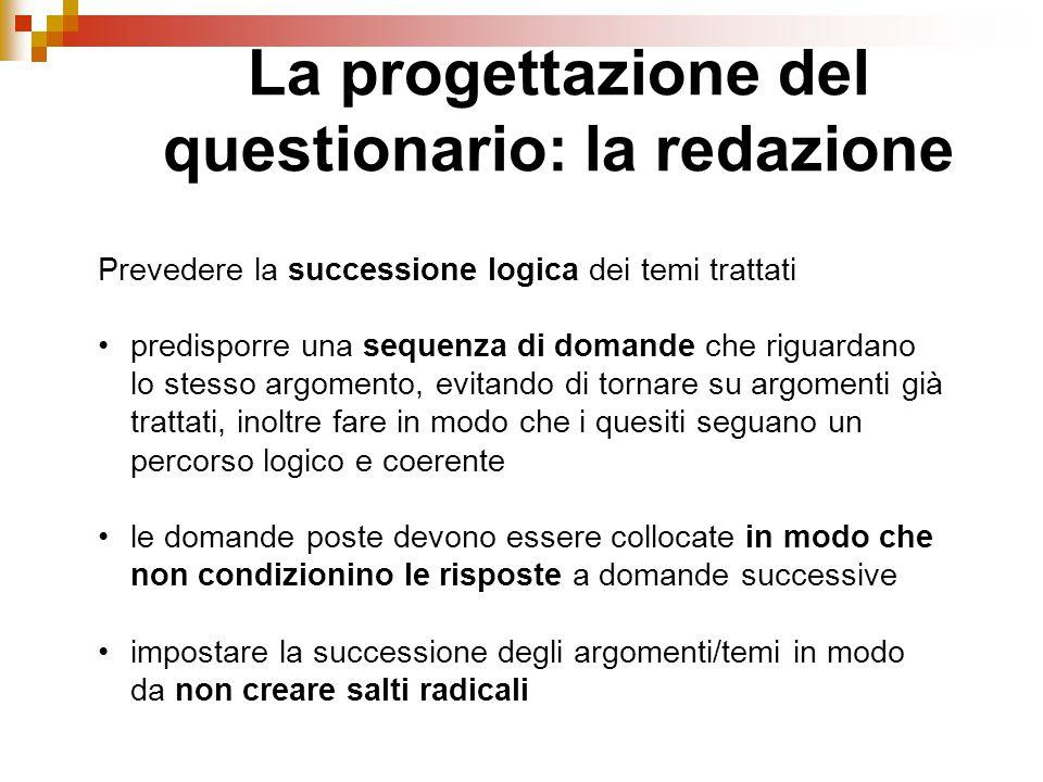 Prevedere la successione logica dei temi trattati predisporre una sequenza di domande che riguardano lo stesso argomento, evitando di tornare su argom