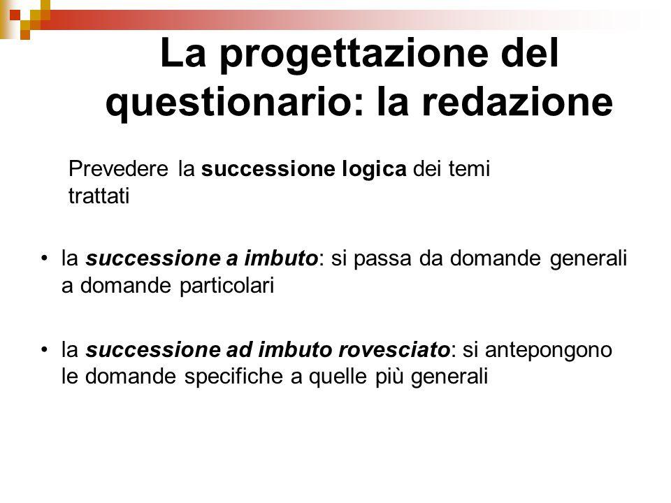 Prevedere la successione logica dei temi trattati la successione a imbuto: si passa da domande generali a domande particolari la successione ad imbuto