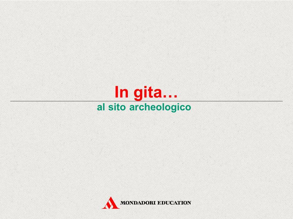 In gita… al sito archeologico Ecco un grande sito archeologico, cioè un luogo dove diversi specialisti cercano tracce e reperti sui quali ricostruire la storia (guarda l'immagine nella diapositiva successiva).