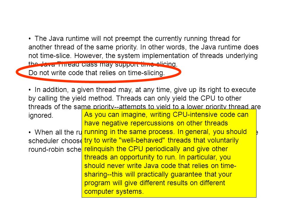 The Java runtime will not preempt the currently running thread for another thread of the same priority.
