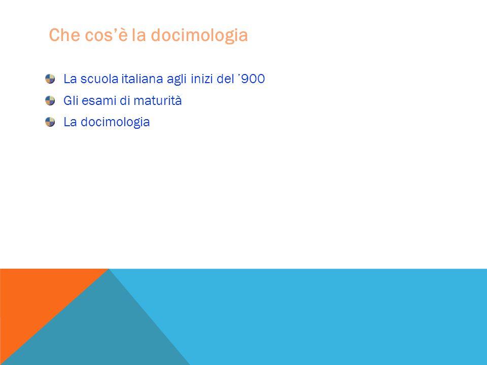 Che cos'è la docimologia La scuola italiana agli inizi del '900 Gli esami di maturità La docimologia