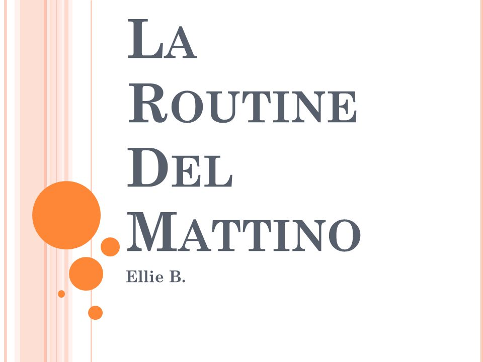 L A R OUTINE D EL M ATTINO Ellie B.