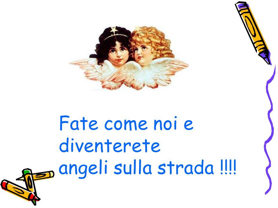 Fate come noi e diventerete angeli sulla strada !!!!