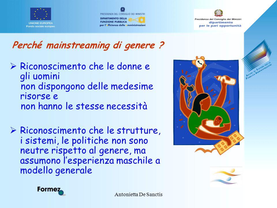 Antonietta De Sanctis Perché mainstreaming di genere ?  Riconoscimento che le donne e gli uomini non dispongono delle medesime risorse e non hanno le