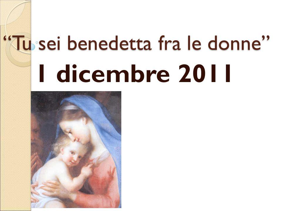 """""""Tu sei benedetta fra le donne"""" 1 dicembre 2011"""