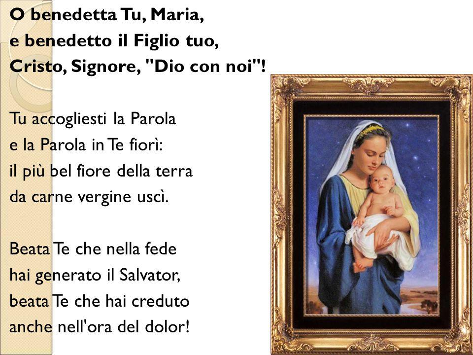 O benedetta Tu, Maria, e benedetto il Figlio tuo, Cristo, Signore,
