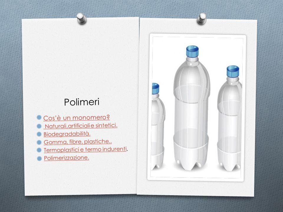 Polimeri Cos'è un monomero? Naturali,artificiali e sintetici. Biodegradabilità. Gomma, fibre, plastiche.. Termoplastici e termo indurentiTermoplastici