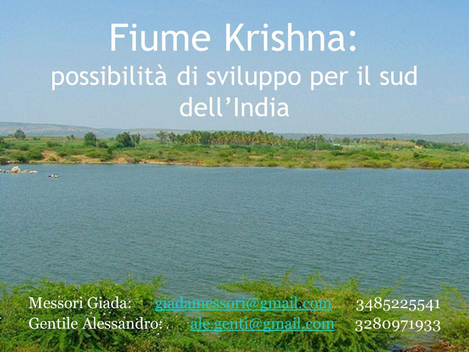 Fiume Krishna: possibilità di sviluppo per il sud dell'India Messori Giada: giadamessori@gmail.com 3485225541giadamessori@gmail.com Gentile Alessandro: ale.genti@gmail.com 3280971933ale.genti@gmail.com