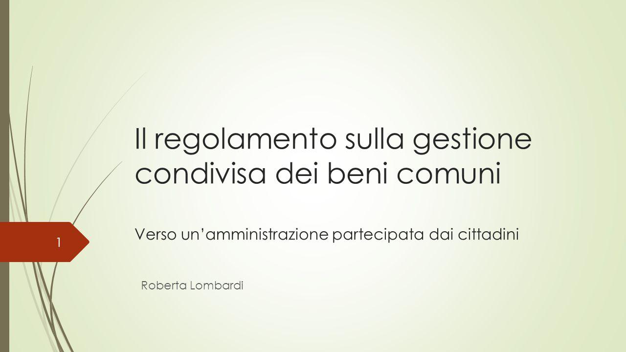 Il regolamento sulla gestione condivisa dei beni comuni Verso un'amministrazione partecipata dai cittadini Roberta Lombardi 1