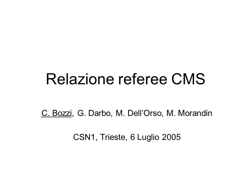 Relazione referee CMS C. Bozzi, G. Darbo, M. Dell'Orso, M. Morandin CSN1, Trieste, 6 Luglio 2005