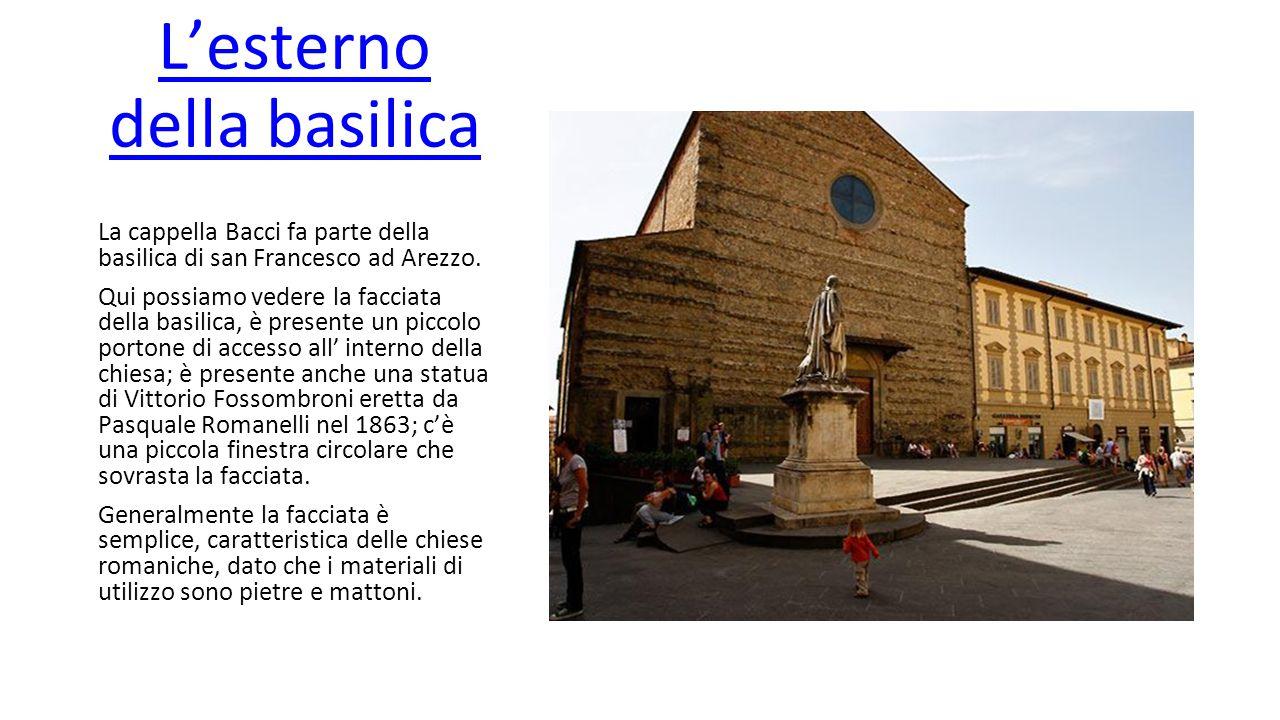 L'esterno della basilica La cappella Bacci fa parte della basilica di san Francesco ad Arezzo. Qui possiamo vedere la facciata della basilica, è prese