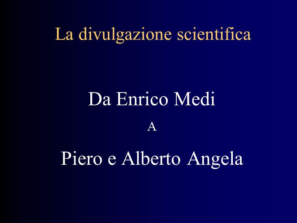 La divulgazione scientifica Da Enrico Medi A Piero e Alberto Angela