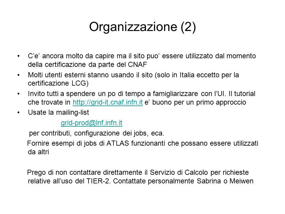 Organizzazione (2) C'e' ancora molto da capire ma il sito puo' essere utilizzato dal momento della certificazione da parte del CNAF Molti utenti esterni stanno usando il sito (solo in Italia eccetto per la certificazione LCG) Invito tutti a spendere un po di tempo a famigliarizzare con l'UI.