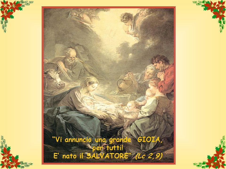 """""""Vi annuncio una grande GIOIA, per tutti! E' nato il SALVATORE"""" (Lc 2,9)"""