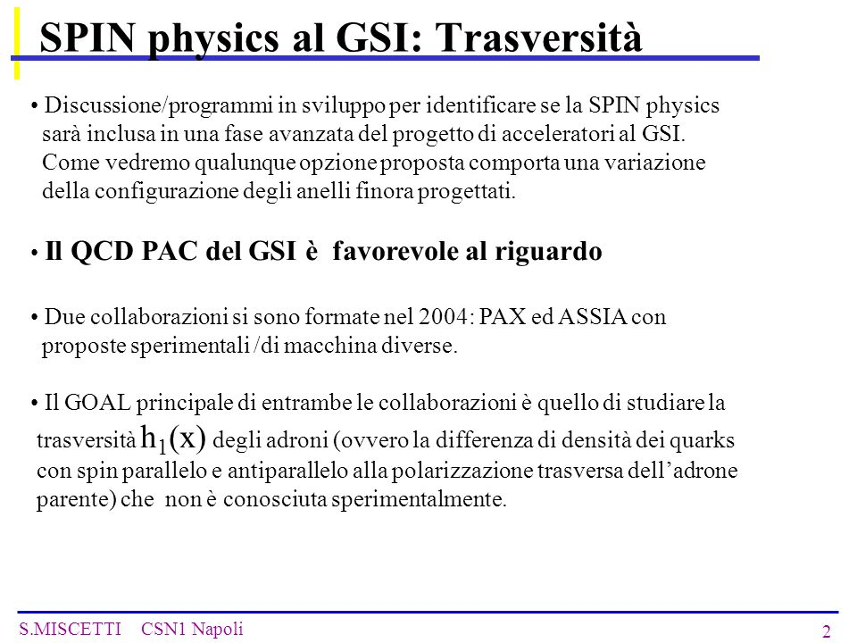 S.MISCETTI CSN1 Napoli 33 Had Interaction: Longitudinal Case Beam Polarization Experimental Tests required: EM effect needs protons only (COSY) Final Design of APR: Filter test with p at AD (CERN) Model D: V.