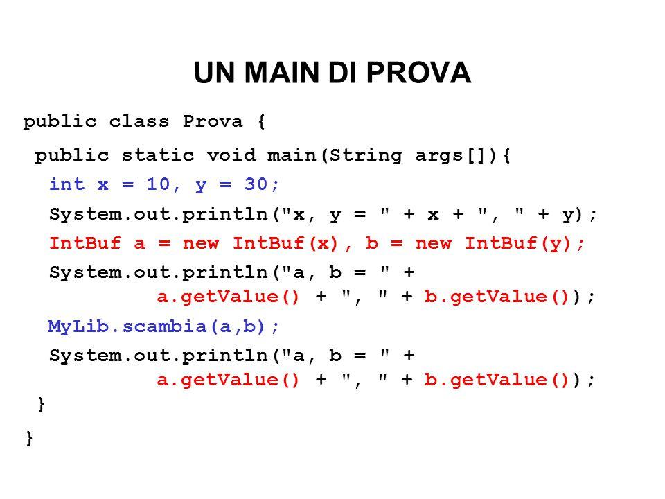 UN MAIN DI PROVA public class Prova { public static void main(String args[]){ int x = 10, y = 30; System.out.println(