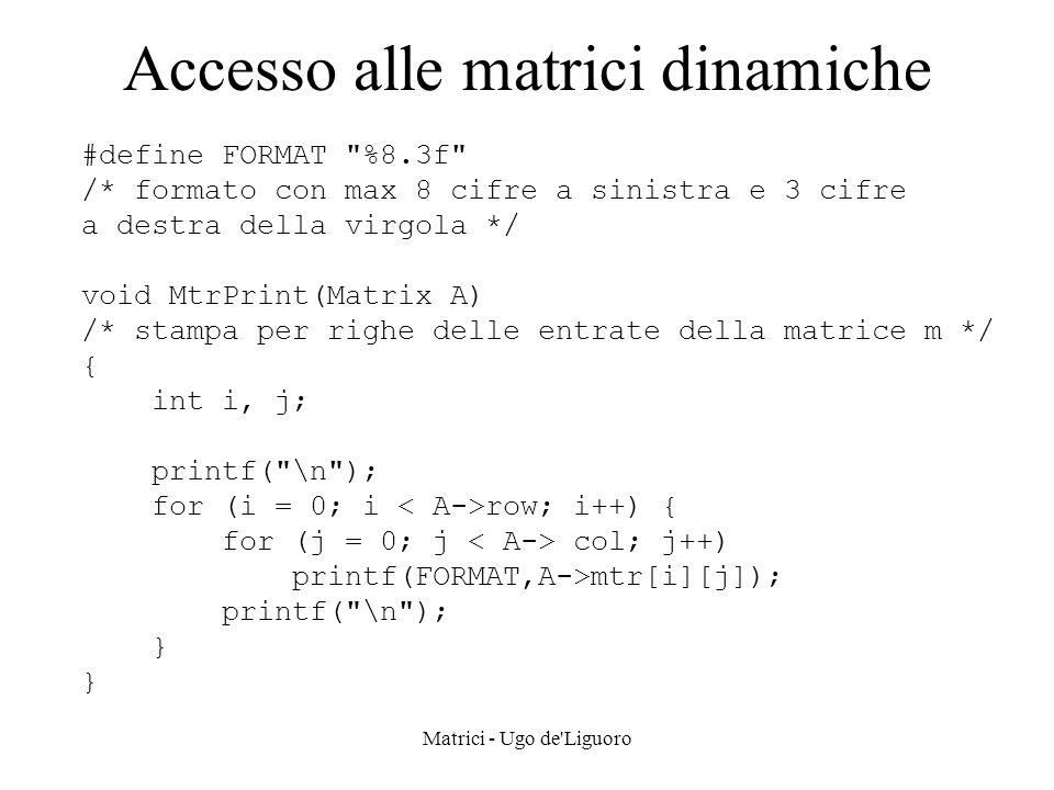 Matrici - Ugo de'Liguoro Accesso alle matrici dinamiche #define FORMAT