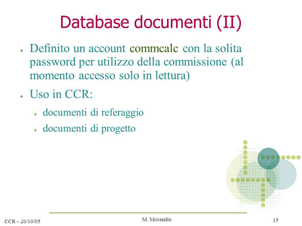 M. Morandin 15 CCR – 20/10/05 Database documenti (II) ● Definito un account commcalc con la solita password per utilizzo della commissione (al momento