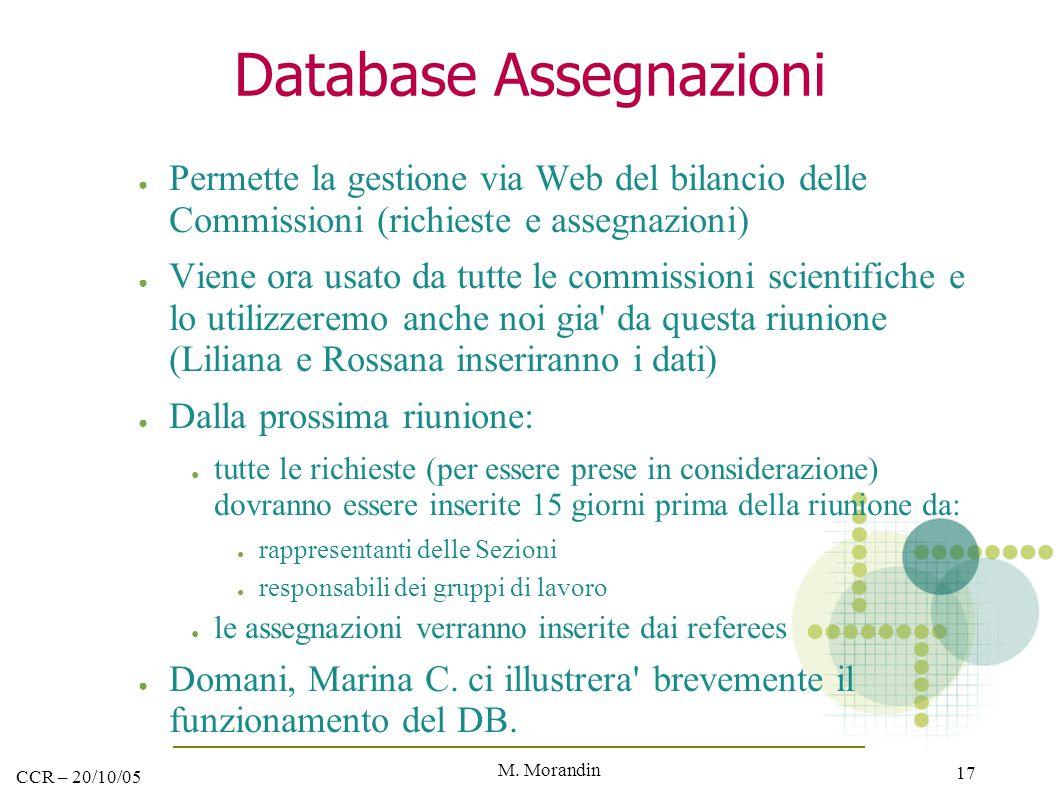 M. Morandin 17 CCR – 20/10/05 Database Assegnazioni ● Permette la gestione via Web del bilancio delle Commissioni (richieste e assegnazioni) ● Viene o