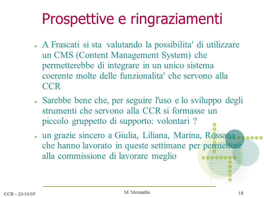 M. Morandin 18 CCR – 20/10/05 Prospettive e ringraziamenti ● A Frascati si sta valutando la possibilita' di utilizzare un CMS (Content Management Syst