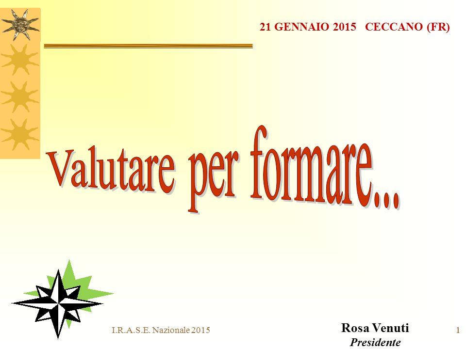 11 21 GENNAIO 2015 CECCANO (FR) Rosa Venuti Presidente I.R.A.S.E. Nazionale 2015