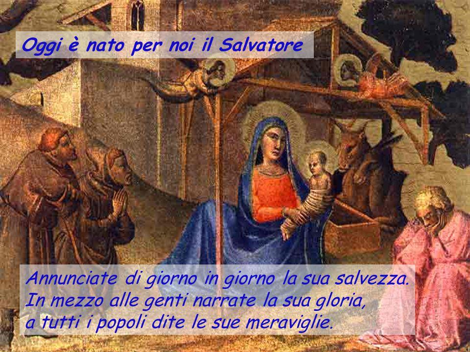 Oggi è nato per noi il Salvatore Cantate al Signore un canto nuovo, cantate al Signore, uomini di tutta la terra.