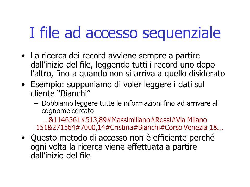 I file ad accesso sequenziale La ricerca dei record avviene sempre a partire dall'inizio del file, leggendo tutti i record uno dopo l'altro, fino a qu