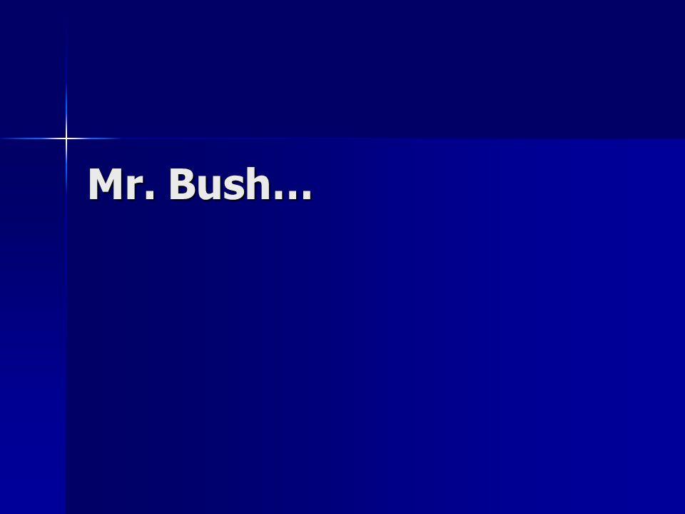 Mr. Bush…