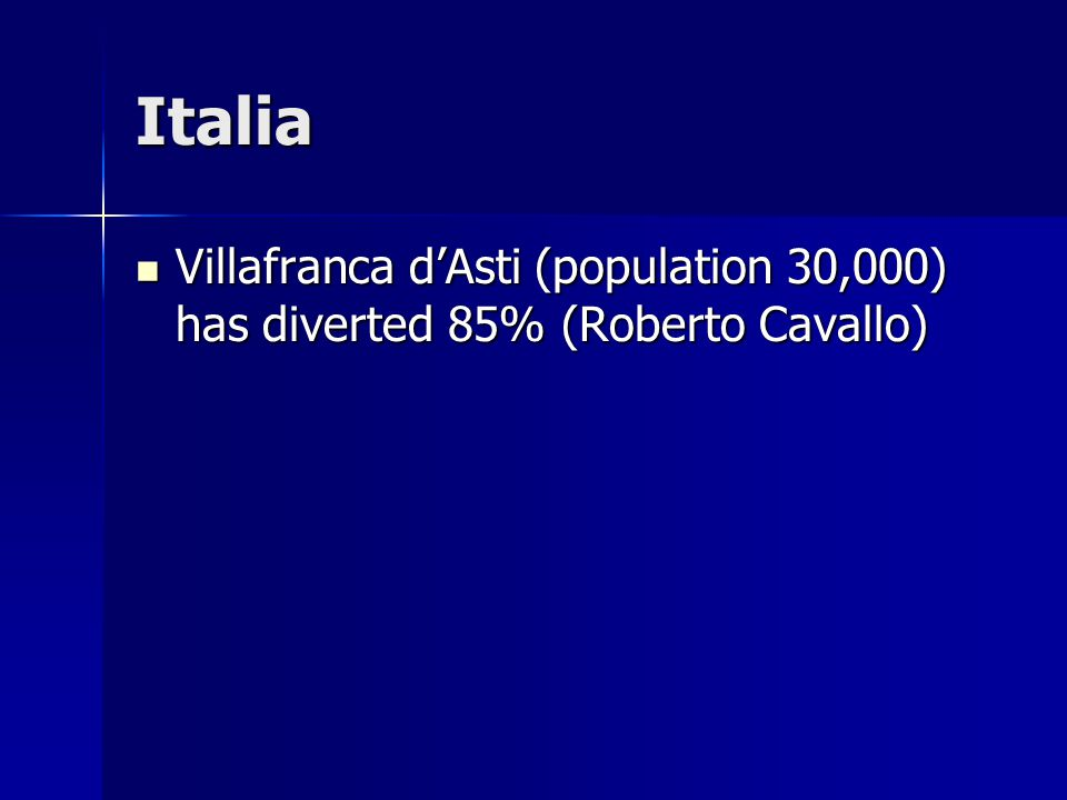 Italia Villafranca d'Asti (population 30,000) has diverted 85% (Roberto Cavallo) Villafranca d'Asti (population 30,000) has diverted 85% (Roberto Cavallo)