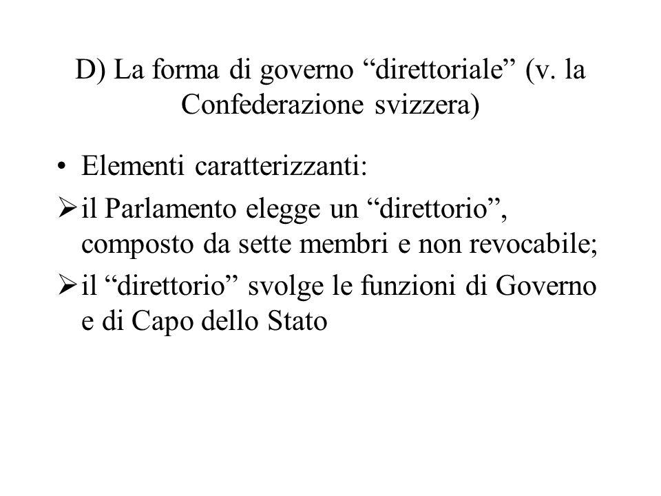 """D) La forma di governo """"direttoriale"""" (v. la Confederazione svizzera) Elementi caratterizzanti:  il Parlamento elegge un """"direttorio"""", composto da se"""