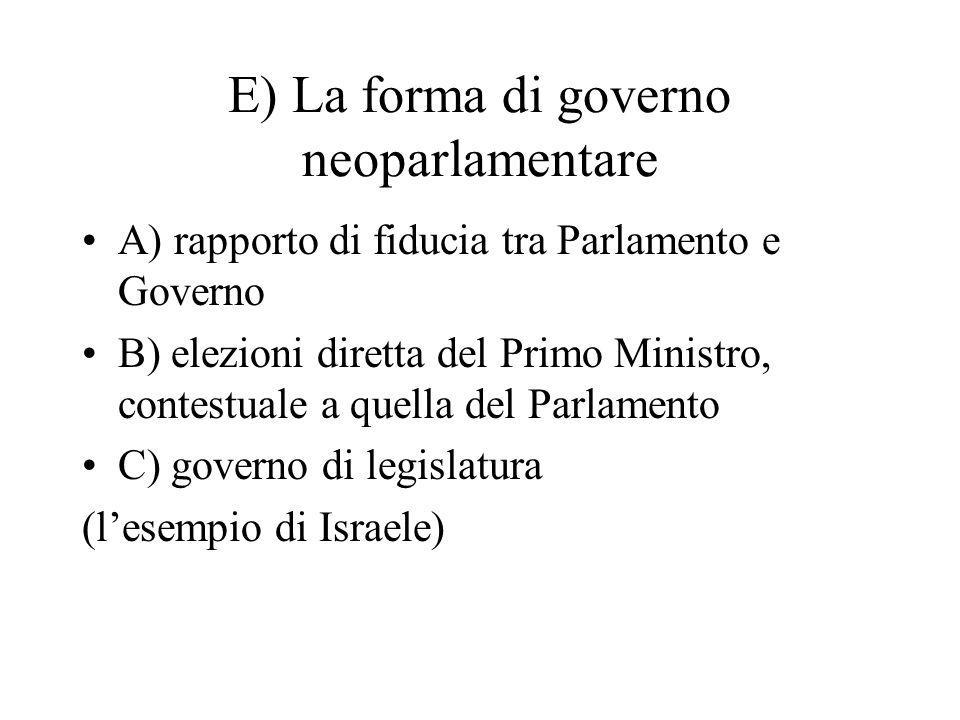 E) La forma di governo neoparlamentare A) rapporto di fiducia tra Parlamento e Governo B) elezioni diretta del Primo Ministro, contestuale a quella de