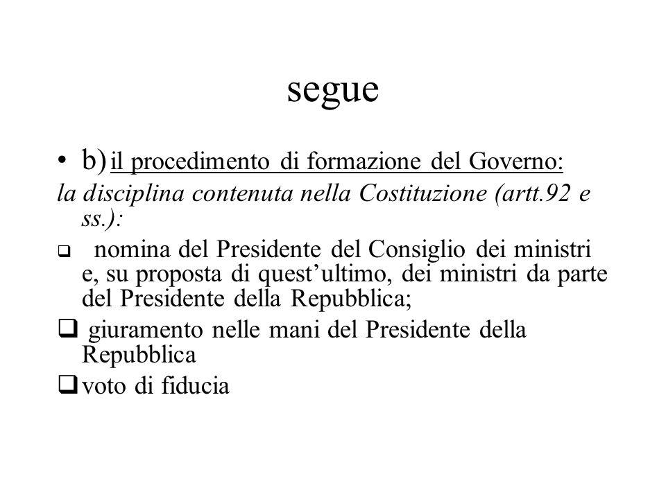 segue b) il procedimento di formazione del Governo: la disciplina contenuta nella Costituzione (artt.92 e ss.):  nomina del Presidente del Consiglio