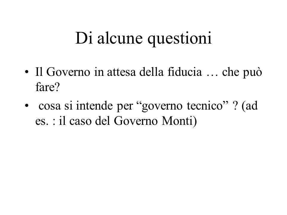 """Di alcune questioni Il Governo in attesa della fiducia … che può fare? cosa si intende per """"governo tecnico"""" ? (ad es. : il caso del Governo Monti)"""