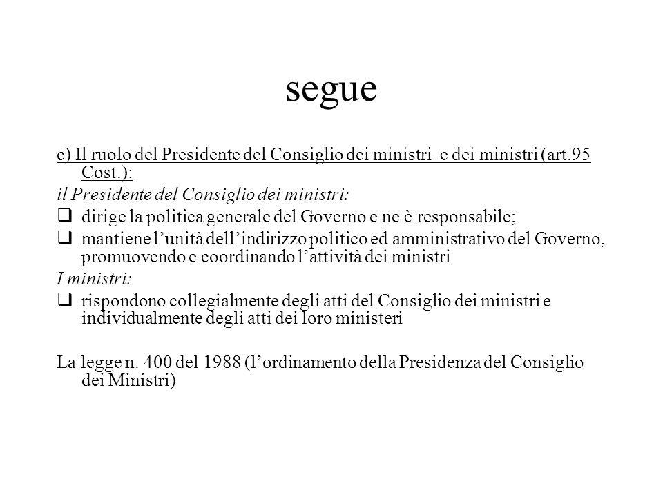 segue c) Il ruolo del Presidente del Consiglio dei ministri e dei ministri (art.95 Cost.): il Presidente del Consiglio dei ministri:  dirige la polit