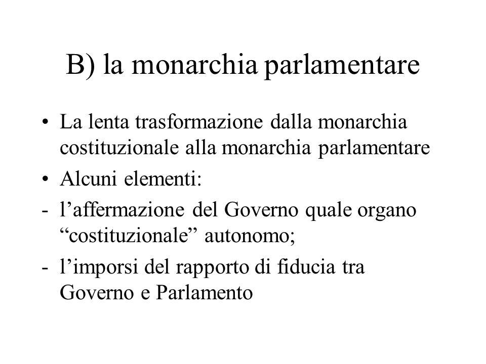 B) la monarchia parlamentare La lenta trasformazione dalla monarchia costituzionale alla monarchia parlamentare Alcuni elementi: -l'affermazione del G
