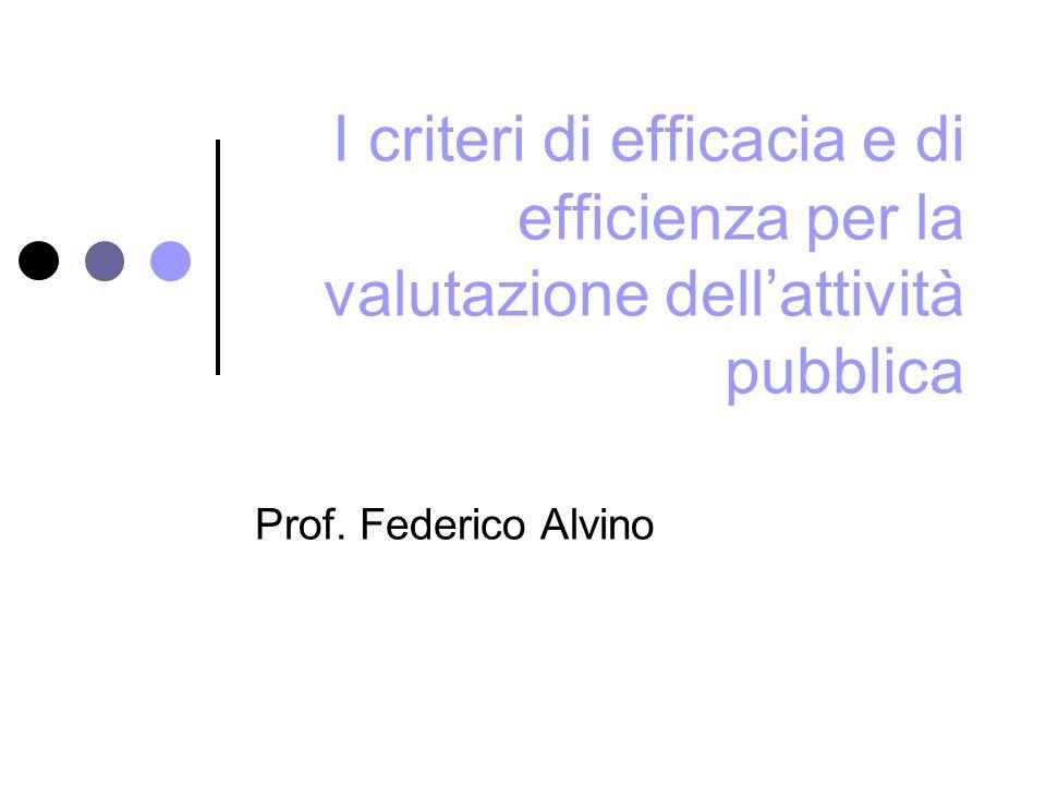 I criteri di efficacia e di efficienza per la valutazione dell'attività pubblica Prof.