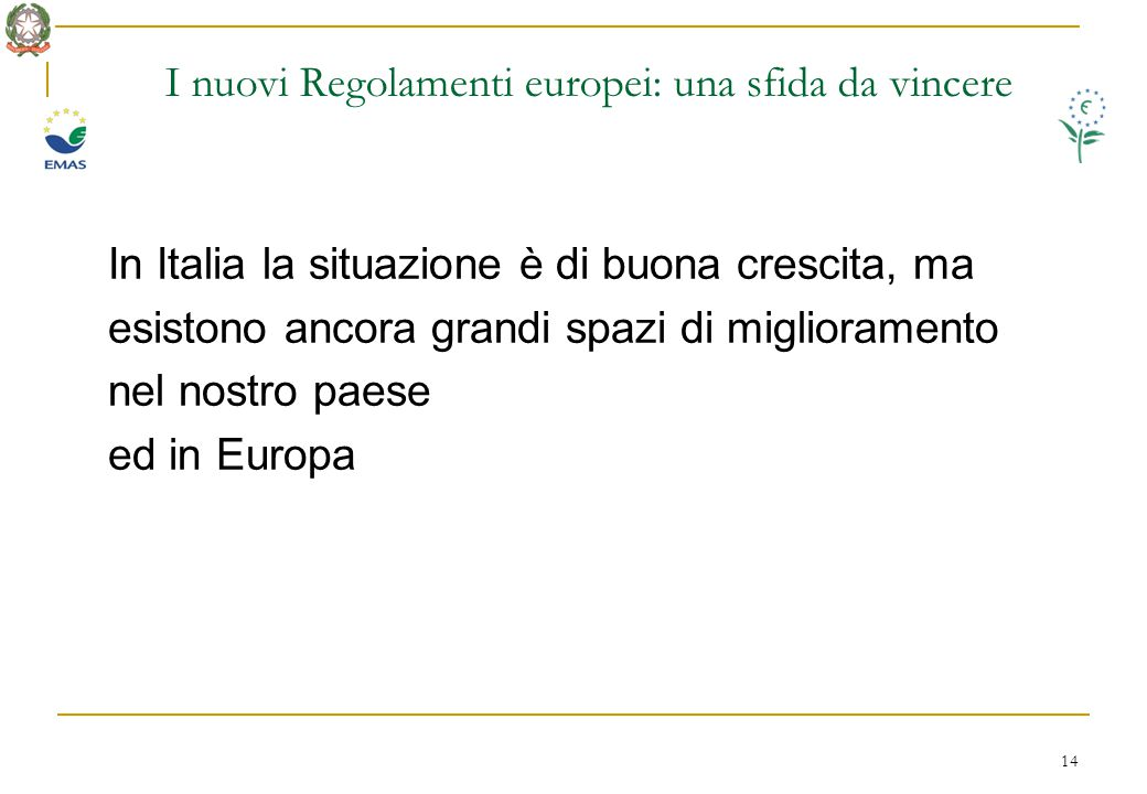 14 I nuovi Regolamenti europei: una sfida da vincere In Italia la situazione è di buona crescita, ma esistono ancora grandi spazi di miglioramento nel nostro paese ed in Europa