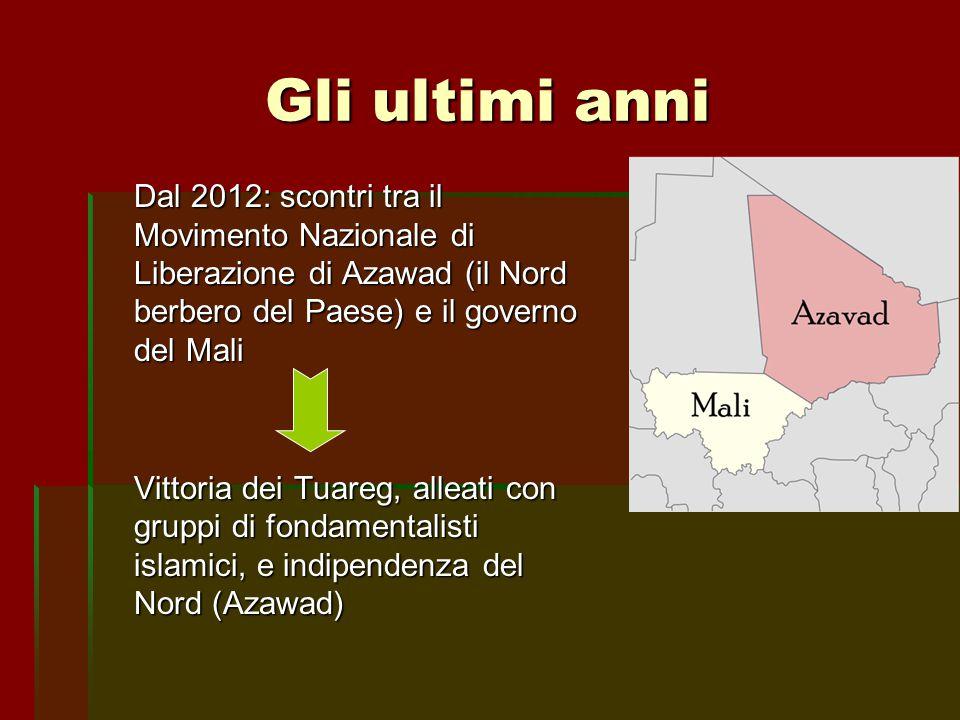 Gli ultimi anni Dal 2012: scontri tra il Movimento Nazionale di Liberazione di Azawad (il Nord berbero del Paese) e il governo del Mali Vittoria dei T