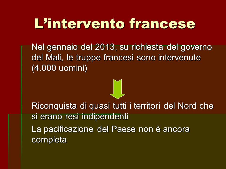 L'intervento francese Nel gennaio del 2013, su richiesta del governo del Mali, le truppe francesi sono intervenute (4.000 uomini) Riconquista di quasi