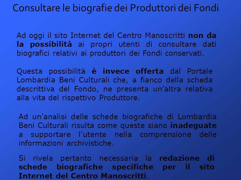 Consultare le biografie dei Produttori dei Fondi Ad oggi il sito Internet del Centro Manoscritti non da la possibilità ai propri utenti di consultare dati biografici relativi ai produttori dei Fondi conservati.