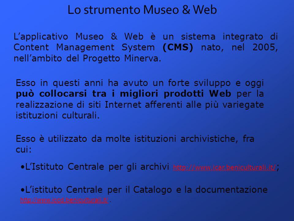 Lo strumento Museo & Web L'applicativo Museo & Web è un sistema integrato di Content Management System (CMS) nato, nel 2005, nell'ambito del Progetto Minerva.