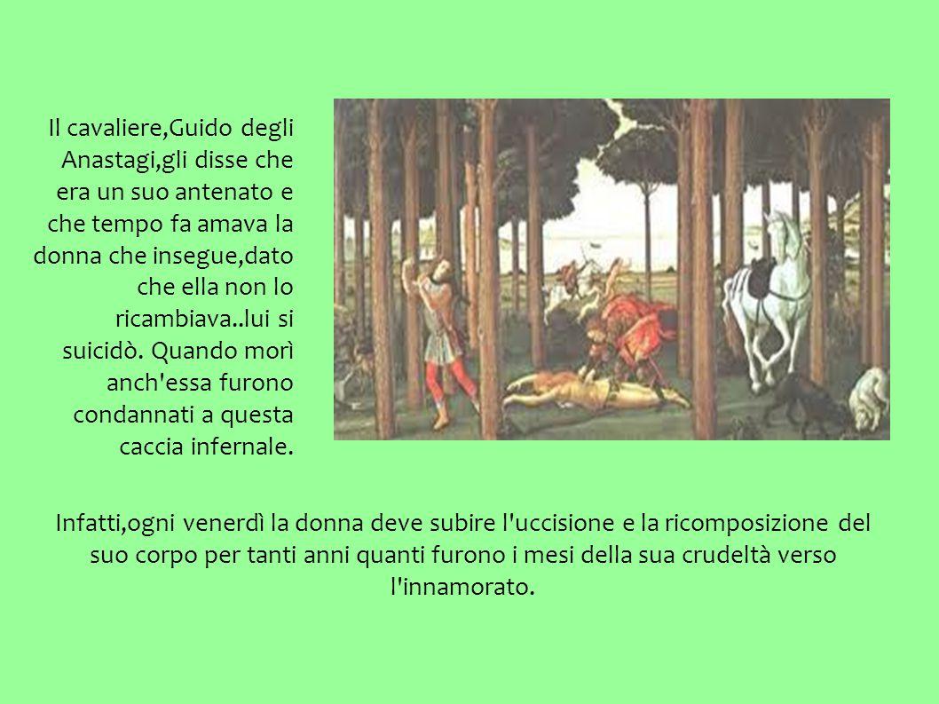 Il cavaliere,Guido degli Anastagi,gli disse che era un suo antenato e che tempo fa amava la donna che insegue,dato che ella non lo ricambiava..lui si suicidò.