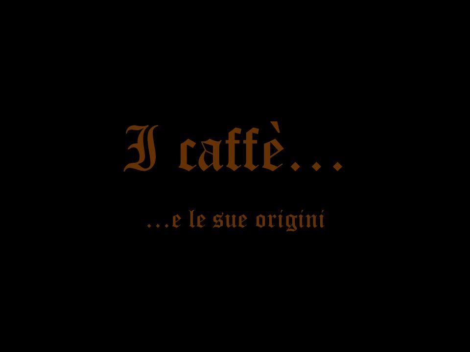 I caffè… …e le sue origini