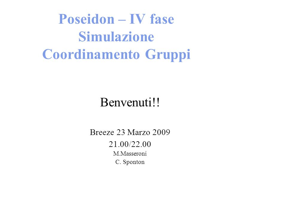 Poseidon – IV fase Simulazione Coordinamento Gruppi Benvenuti!.