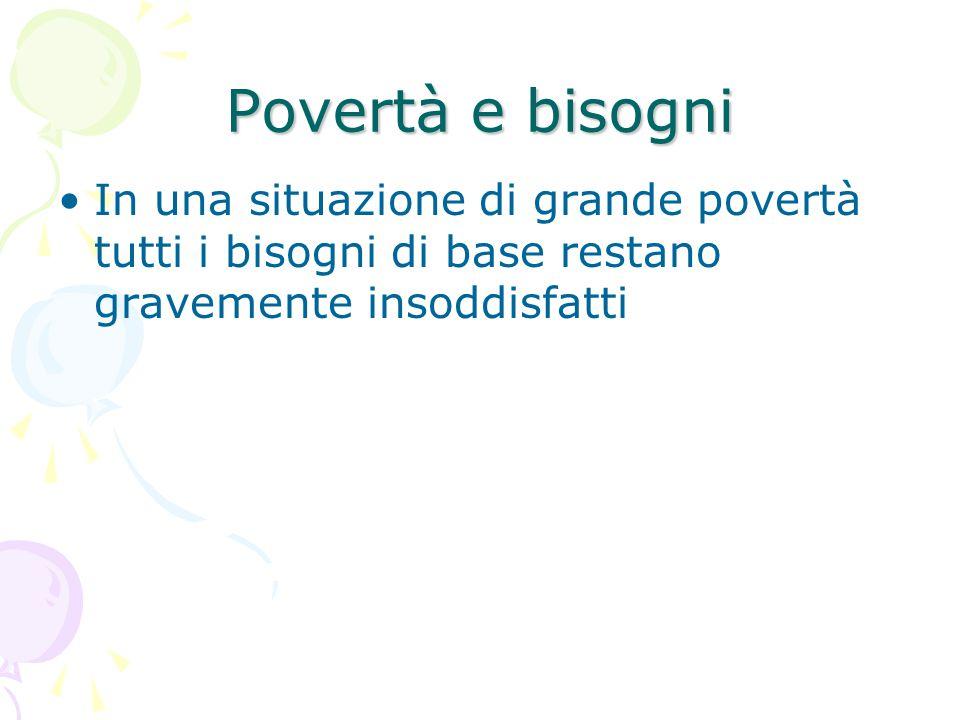 Povertà e bisogni In una situazione di grande povertà tutti i bisogni di base restano gravemente insoddisfatti