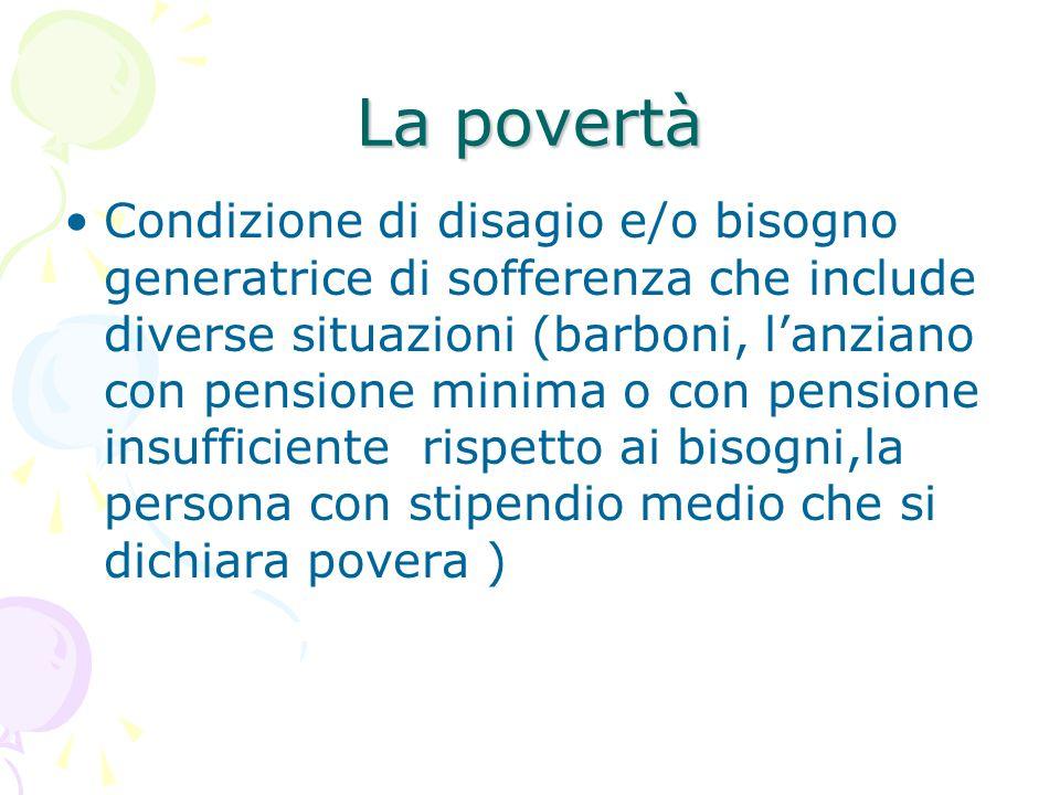 Le nuove povertà Studi recenti hanno evidenziato delle nuove povertà legate ad un processo giornaliero ma irreversibile caratterizzato da isolamento, impoverimento del sistema dei rapporti interpersonali, delle relazioni, dei valori condivisi