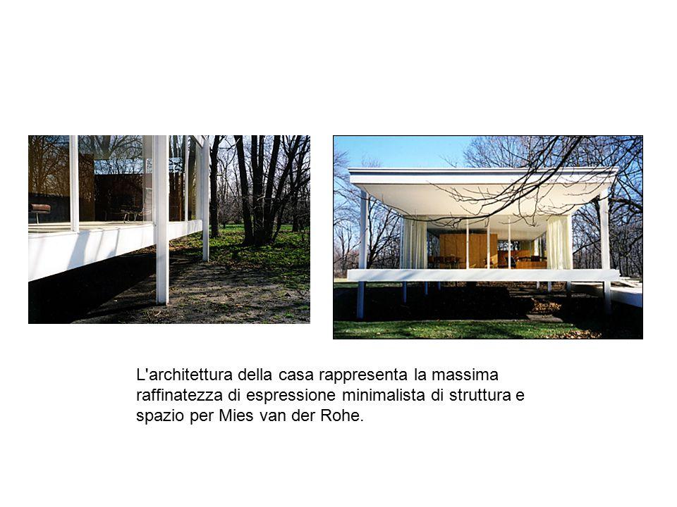 L'architettura della casa rappresenta la massima raffinatezza di espressione minimalista di struttura e spazio per Mies van der Rohe.