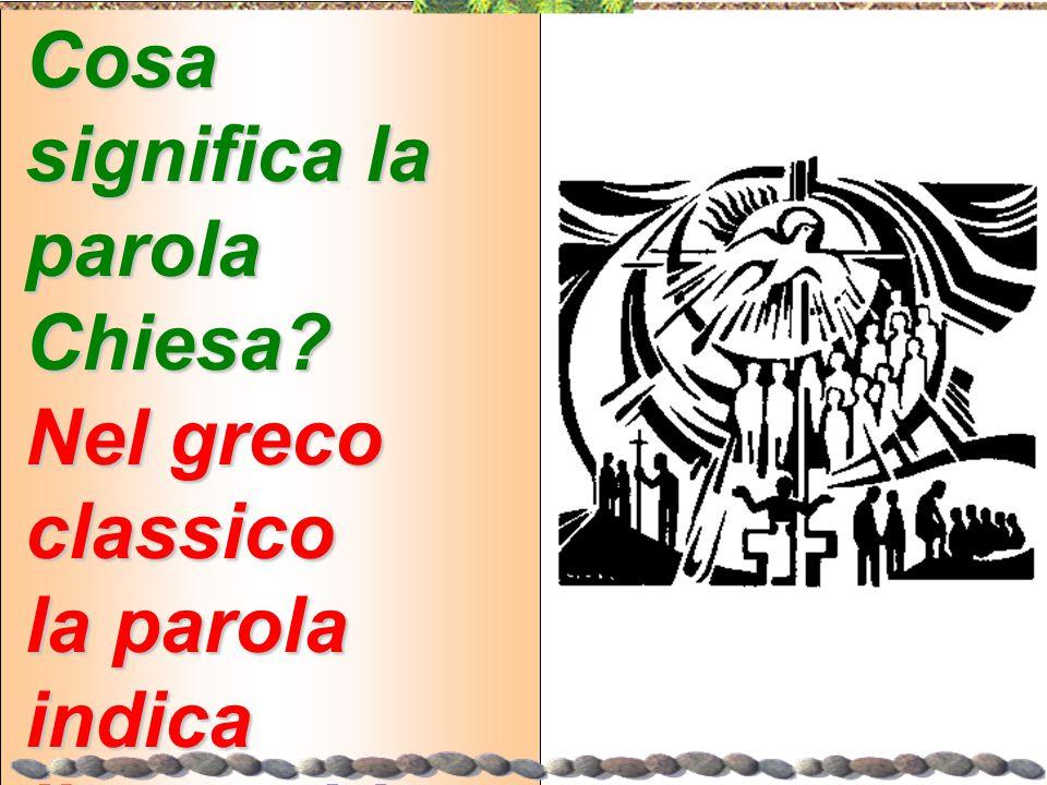 Cosa significa la parola Chiesa? Nel greco classico la parola indica l'assemblea della popolazione di una città libera. CONVOCAZI ONE
