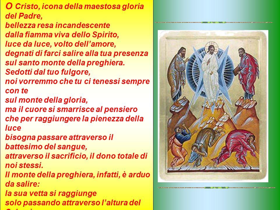 O Cristo, icona della maestosa gloria del Padre, bellezza resa incandescente dalla fiamma viva dello Spirito, luce da luce, volto dell'amore, degnati
